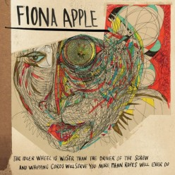 fiona-apple-the-The Idler Wheel is wiser than the Driver of the Screw, and Whipping Cords will serve you more than Ropes will ever do