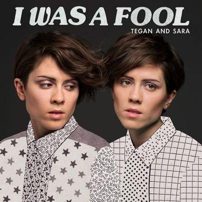 i was a fool tegan and sara